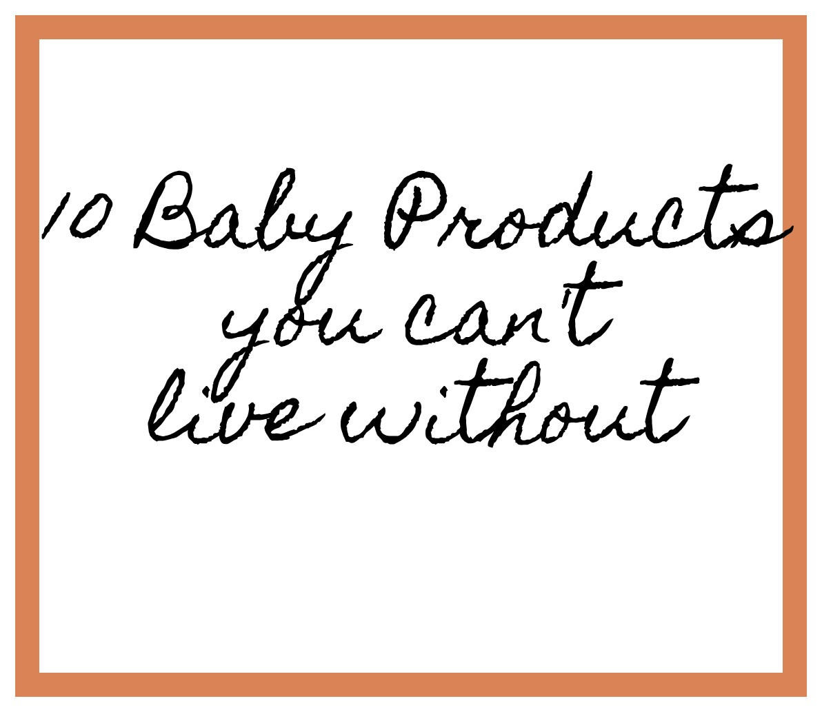 10 Baby Products You Can't Live Without